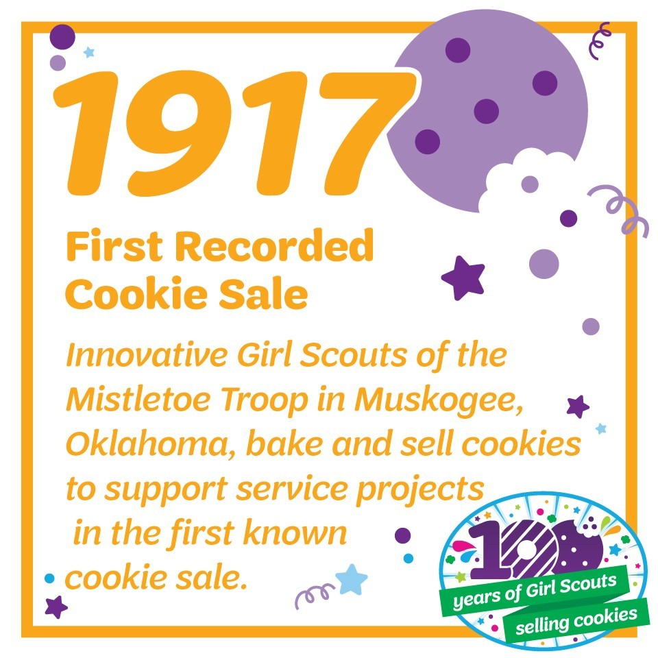 1917: First Recorded Cookie Sale—Innovative Girl Scouts of the Mistletoe Troop in Muskogee, Oklahoma, bake and sell cookies to support service projects in the first known cookie sale.