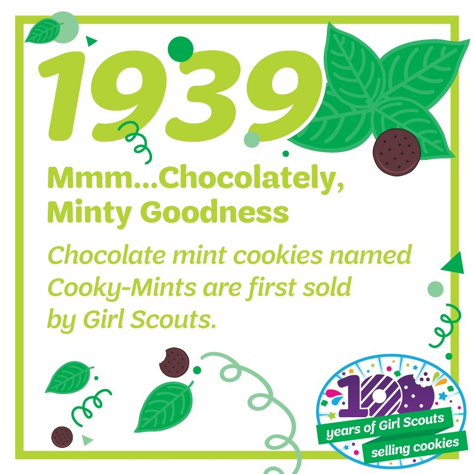 1939: Mmm… Chocolatey, Minty Goodness—Chocolate mint cookies named Cooky-Mints are first sold by Girl Scouts.