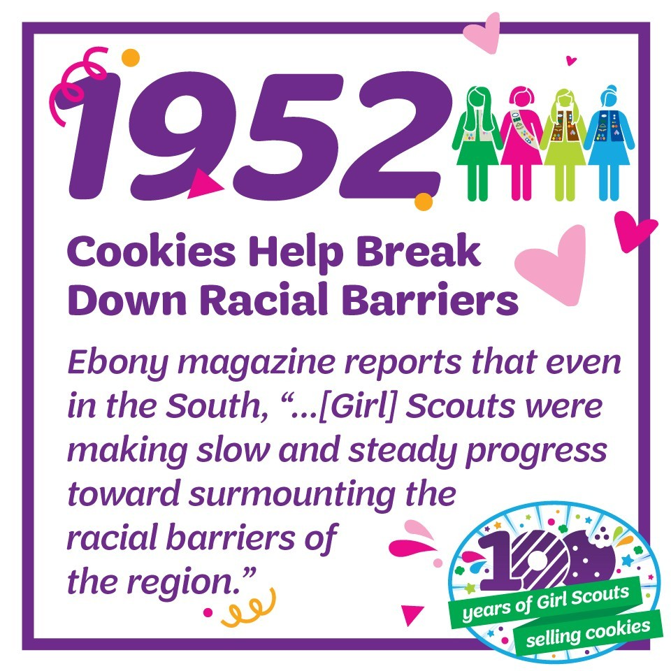 "1952: Cookies Help Break Down Racial Barriers—Ebony magazine reports that even in the South, ""…[Girl] Scouts were making slow and steady progress toward surmounting the racial barriers of the region."""