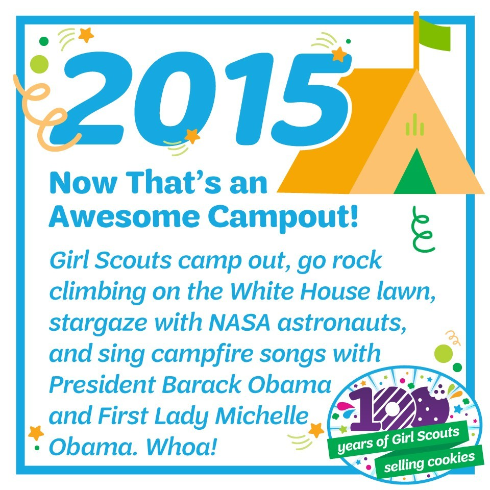 2015: Now That's an Awesome Campout!—Girl Scouts camp out, go rock climbing on the White House lawn, stargaze with NASA astronauts, and sing campfire songs with President Barack Obama and First Lady Michelle Obama. Whoa!