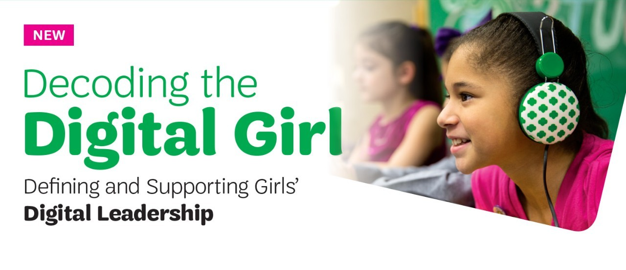 NEW! Decoding the Digital Girl: Defining and Supporting Girls' Digital Leadership