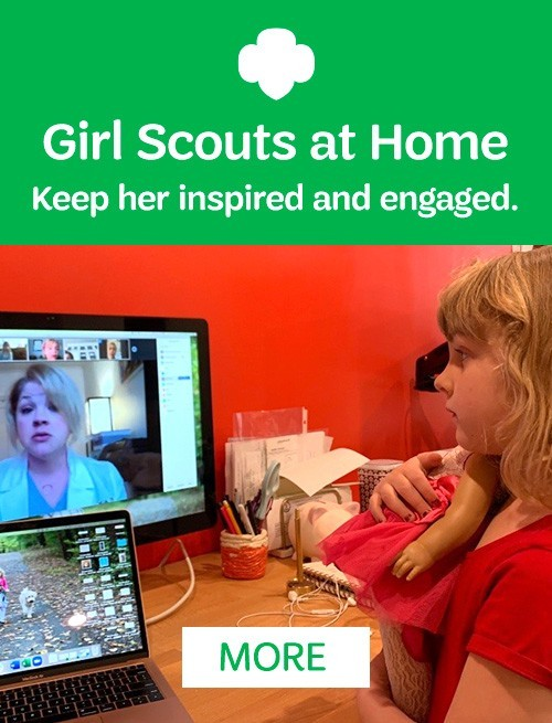 GIRL SCOUTS AT HOME: Keep her inspired and engaged. MORE
